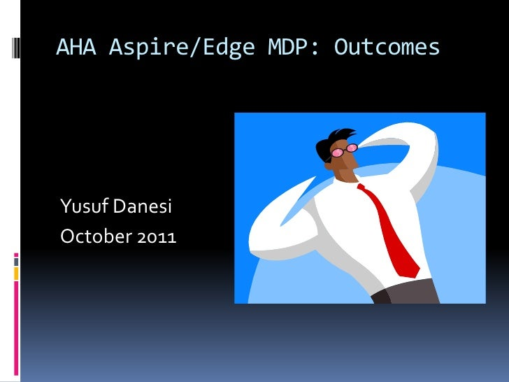 AHA Aspire/Edge MDP: Outcomes<br />Yusuf Danesi<br />October 2011<br />