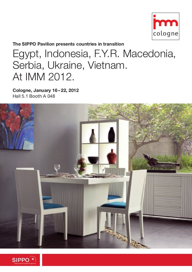 The SIPPO Pavilion presents countries in transitionEgypt, Indonesia, F.Y.R. Macedonia,Serbia, Ukraine, Vietnam.At IMM 2012...