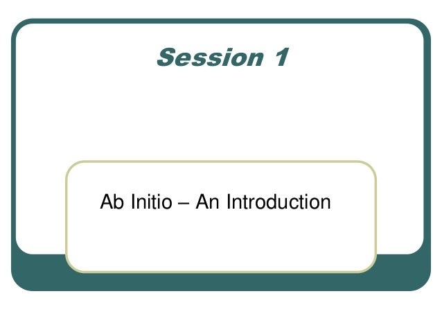 Session 1 Ab Initio – An Introduction