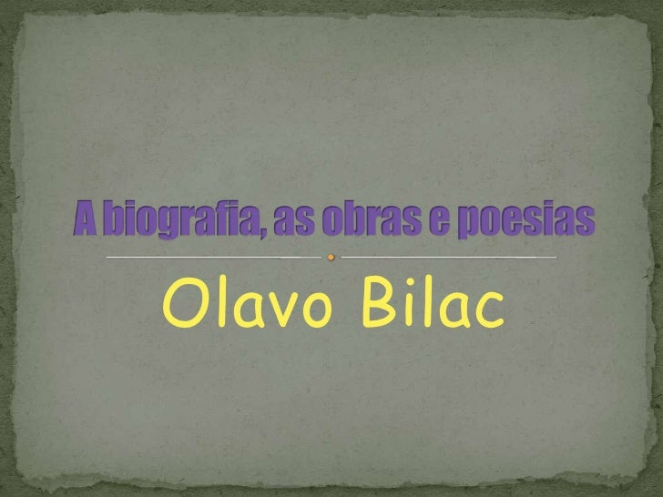 Olavo Bilac<br />A biografia, as obras e poesias <br />