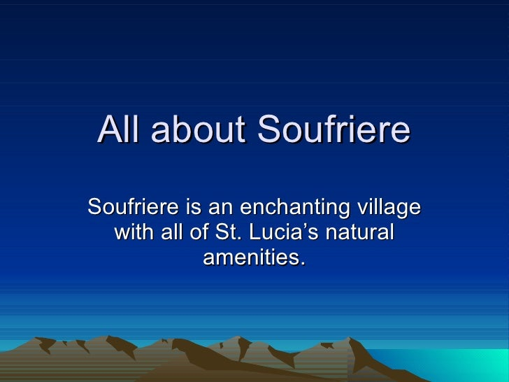 All about Soufriere Soufriere is an enchanting village with all of St. Lucia's natural amenities.