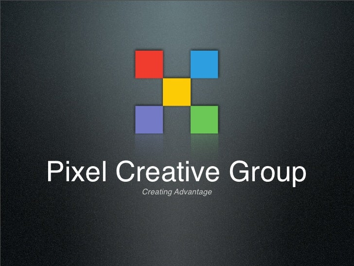 Pixel Creative Group        Creating Advantage