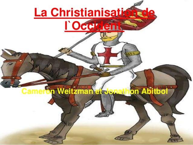 La Christianisation de l`Occident Cameron Weitzman et Jonathon Abitbol