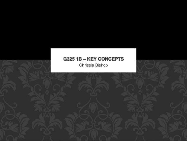 Chrissie Bishop G325 1B – KEY CONCEPTS