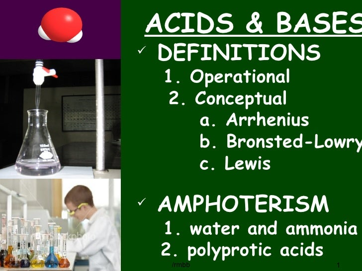 ACIDS & BASES                DEFINITIONS                 1. Operational                 2. Conceptual                    ...