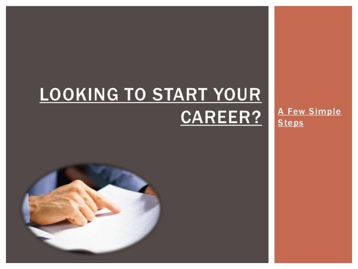 LOOKING TO START YOUR                        A Few Simple              CAREER?   Steps