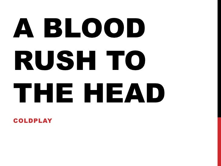 A blood rush to the head