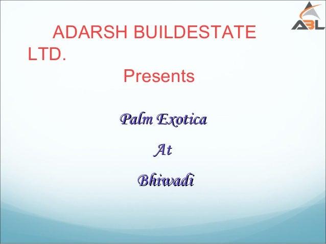 ADARSH BUILDESTATE LTD. Presents Palm ExoticaPalm Exotica AtAt BhiwadiBhiwadi