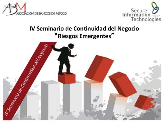 """IV  Seminario  de  Con.nuidad  del  Negocio     """"Riesgos  Emergentes"""""""