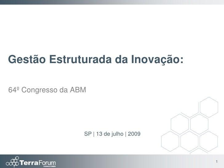 Gestão Estruturada da Inovação:  64º Congresso da ABM                        SP   13 de julho   2009                      ...