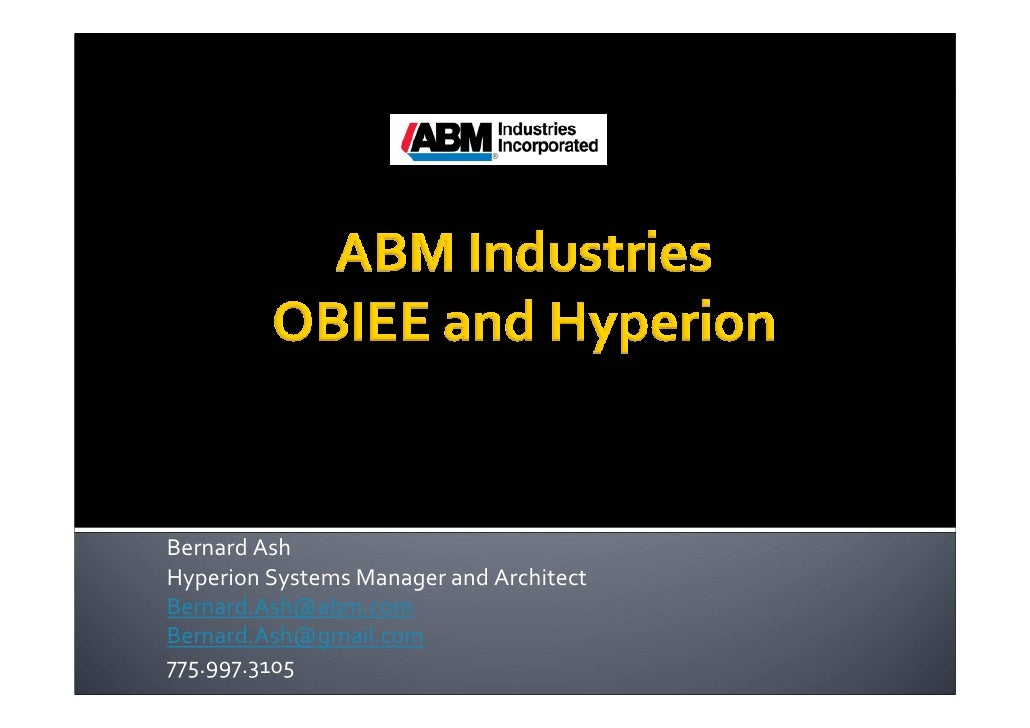 Bernard Ash Hyperion Systems Manager and Architect Bernard.Ash@abm.com Bernard.Ash@gmail.com 775.997.3105