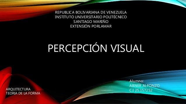 PERCEPCIÓN VISUAL REPUBLICA BOLIVARIANA DE VENEZUELA INSTITUTO UNIVERSITARIO POLITÉCNICO SANTIAGO MARIÑO EXTENSIÓN PORLAMA...
