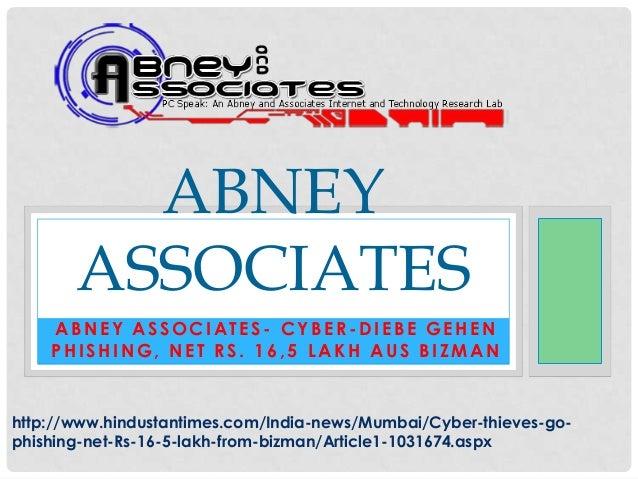 ABNEY       ASSOCIATES    ABNEY ASSOCIATES- CYBER-DIEBE GEHEN    PHISHING, NET RS. 16,5 LAKH AUS BIZMANhttp://www.hindusta...