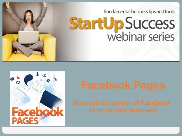 Facebook Pages Harness the power of Facebook  to drive your business