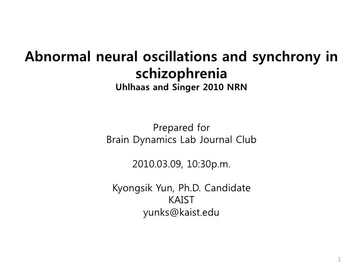Abnormal neural oscillations and synchrony in               schizophrenia              Uhlhaas and Singer 2010 NRN        ...