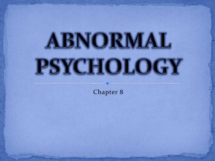 Chapter 8<br />ABNORMAL PSYCHOLOGY<br />