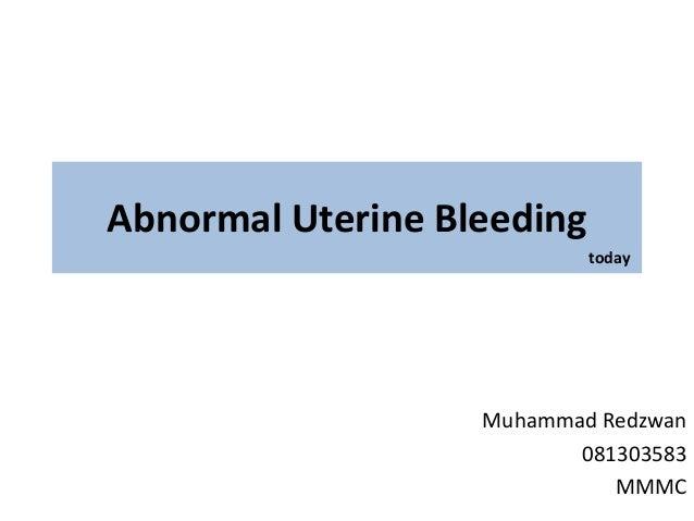 Abnormal Uterine Bleeding Muhammad Redzwan 081303583 MMMC today