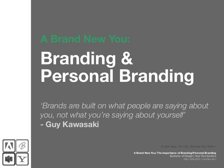 A Brand New You:Branding &Personal Branding'Brands are built on what people are saying aboutyou, not what you're saying ab...