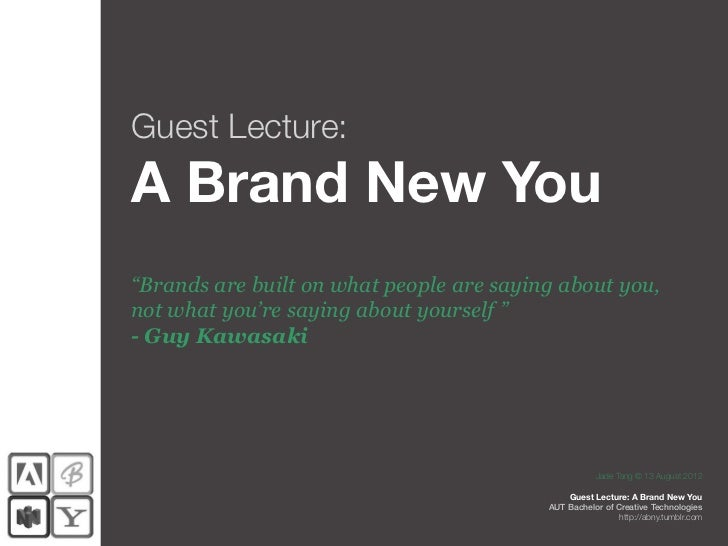 """Guest Lecture:A Brand New You""""Brands are built on what people are saying about you,not what you're saying about yourself """"..."""
