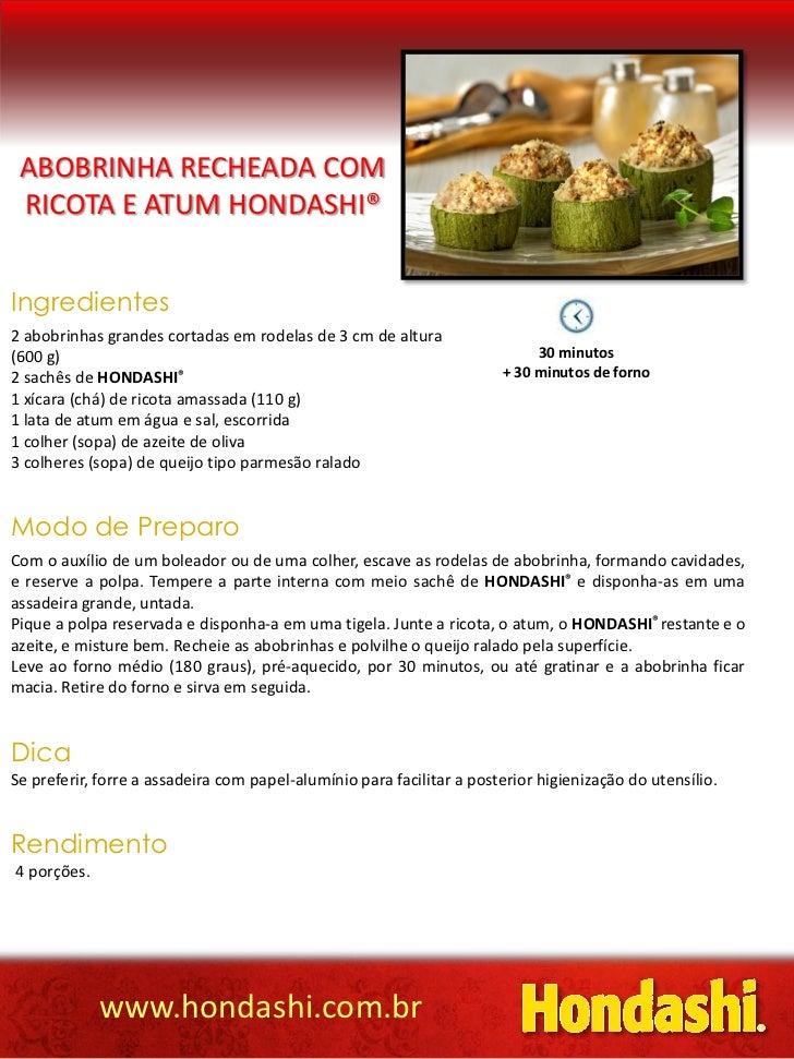 ABOBRINHA RECHEADA COM RICOTA E ATUM HONDASHI®Ingredientes2 abobrinhas grandes cortadas em rodelas de 3 cm de altura(600 g...