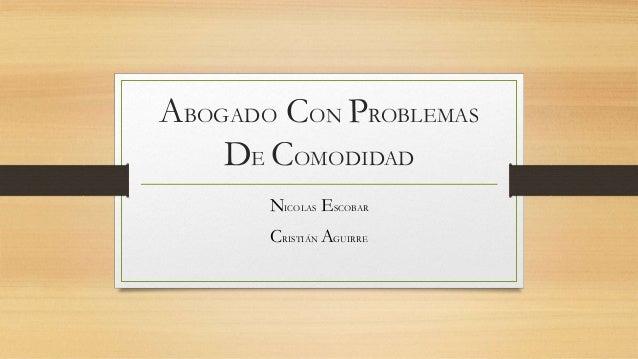 ABOGADO CON PROBLEMAS DE COMODIDAD NICOLAS ESCOBAR CRISTIÁN AGUIRRE