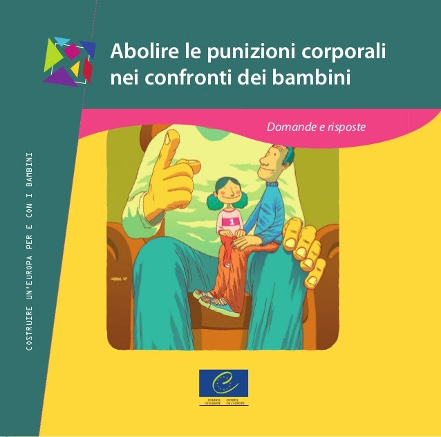 Abolire le punizioni corporali nei confronti dei bambini  Abolire le punizioni corporali nei confronti dei bambini Domande...