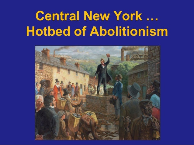 Central New York …Hotbed of Abolitionism