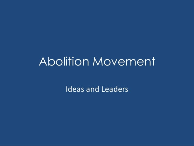 Abolition Movement Ideas and Leaders