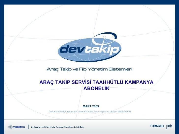 MART 2009 Daha fazla bilgi almak için www.devtakip.com sayfasını ziyaret edebilirsiniz. ARAÇ TAKİP SERVİSİ TAAHHÜTLÜ KAMPA...