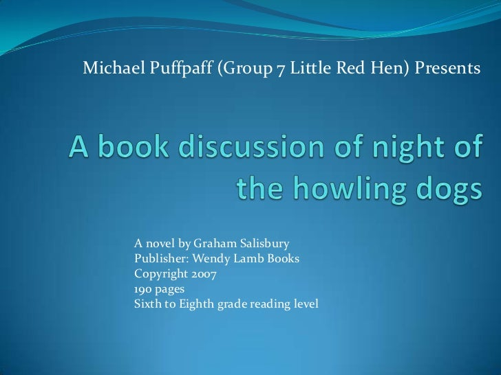 Michael Puffpaff (Group 7 Little Red Hen) Presents<br />A book discussion of night of the howling dogs<br />A novel by Gra...
