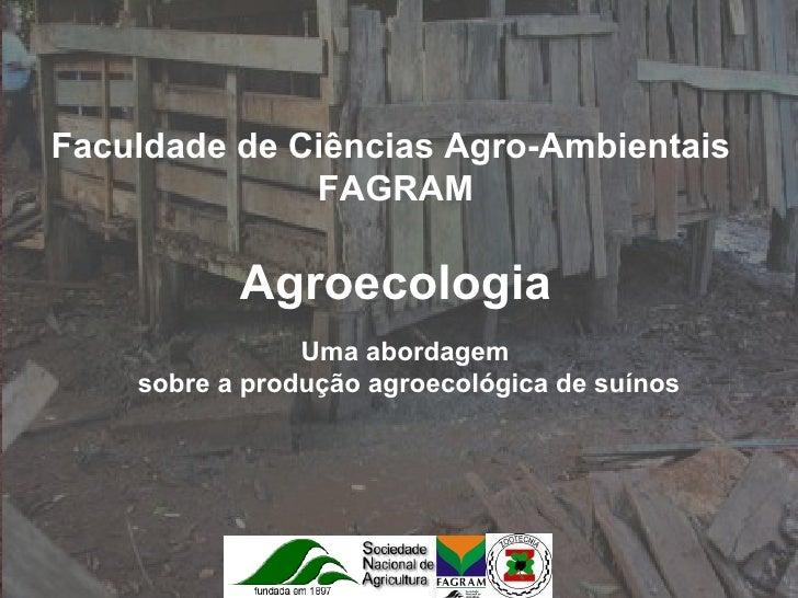 Faculdade de Ciências Agro-Ambientais  FAGRAM Agroecologia Uma abordagem sobre a produção agroecológica de suínos