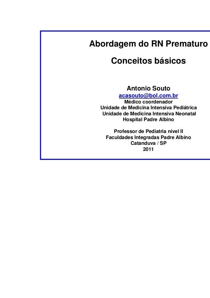 Abordagem do RN Prematuro      Conceitos básicos            Antonio Souto         acasouto@bol.com.br           Médico coo...