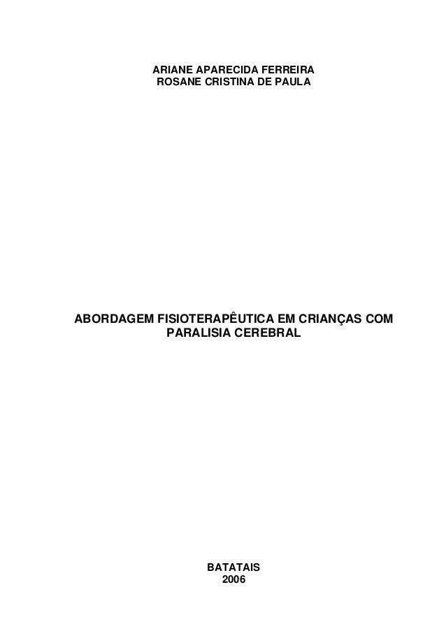 ARIANE APARECIDA FERREIRA           ROSANE CRISTINA DE PAULAABORDAGEM FISIOTERAPÊUTICA EM CRIANÇAS COM           PARALISIA...