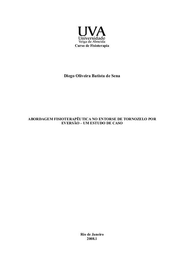 Curso de Fisioterapia Diego Oliveira Batista de Sena ABORDAGEM FISIOTERAPÊUTICA NO ENTORSE DE TORNOZELO POR EVERSÃO – UM E...