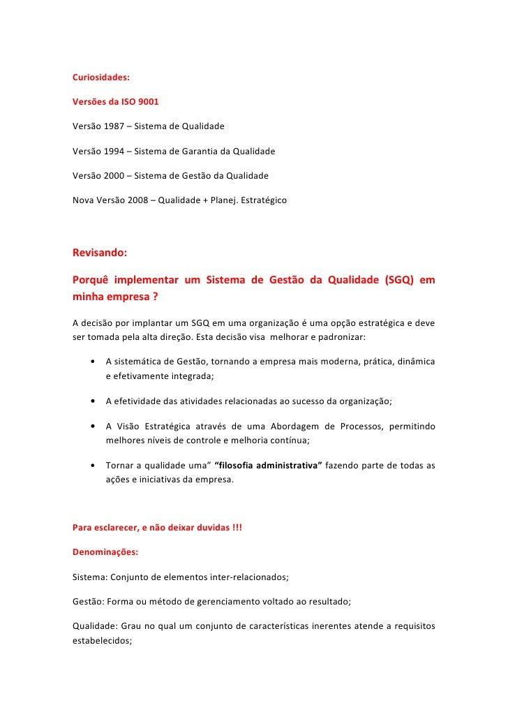 Curiosidades:  Versões da ISO 9001  Versão 1987 – Sistema de Qualidade  Versão 1994 – Sistema de Garantia da Qualidade  Ve...