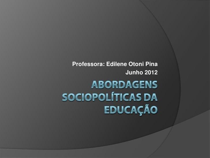 Professora: Edilene Otoni Pina                   Junho 2012