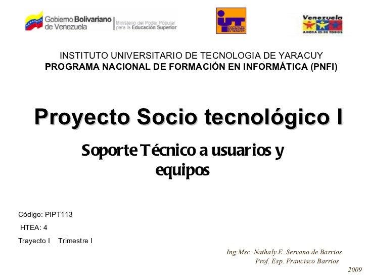 Proyecto Socio tecnológico I Soporte Técnico a usuarios y equipos INSTITUTO UNIVERSITARIO DE TECNOLOGIA DE YARACUY PROGRAM...