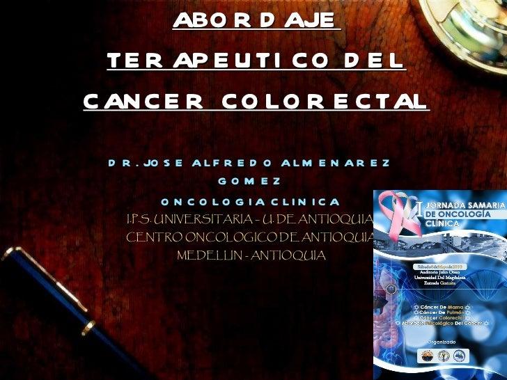 Abordaje del ca colorectal...dr almenarez