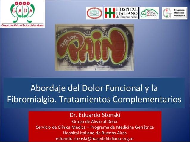 Abordaje del Dolor Funcional y laFibromialgia. Tratamientos Complementarios                       Dr. Eduardo Stonski     ...