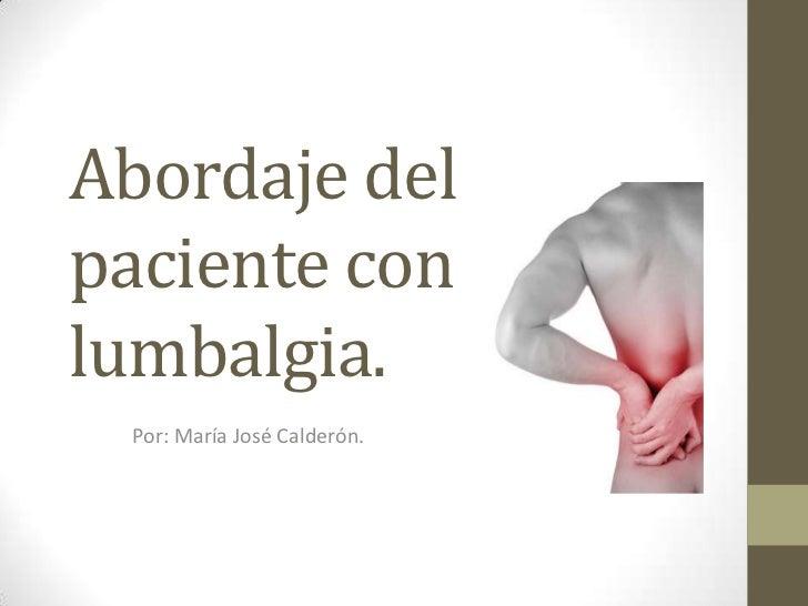 Abordaje delpaciente conlumbalgia. Por: María José Calderón.
