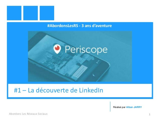 #AbordonsLesRS - 3 ans d'aventure Abordons Les Réseaux Sociaux 1 #1 – La découverte de LinkedIn Réalisé par Alban JARRY