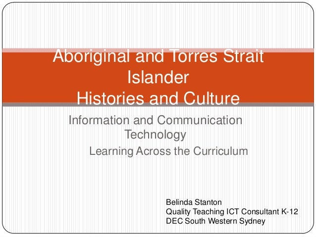 Information and Communication Technology Aboriginal and Torres Strait Islander Histories and Culture Belinda Stanton Quali...