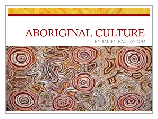 ABORIGINAL CULTURE BY BAILEY HAZLEWOOD