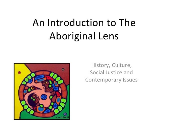 An Introduction to The    Aboriginal Lens             History, Culture,            Social Justice and           Contempora...