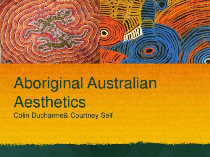 Aboriginal Australian Aesthetics Colin Ducharme & Courtney Self<br />