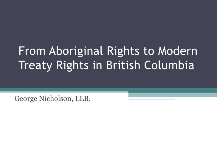 From Aboriginal Rights to Modern Treaty Rights in British ColumbiaGeorge Nicholson, LLB.