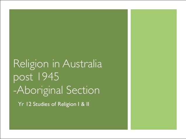 Religion in Australia post 1945 -Aboriginal Section Yr 12 Studies of Religion I & II