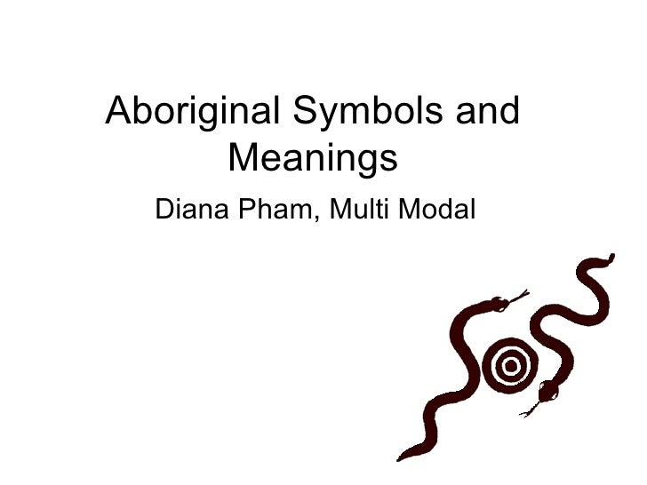 Aboriginal Symbols and Meanings Diana Pham, Multi Modal