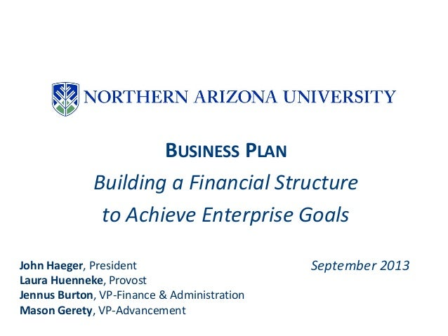 BUSINESS PLAN Building a Financial Structure to Achieve Enterprise Goals September 2013John Haeger, President Laura Huenne...