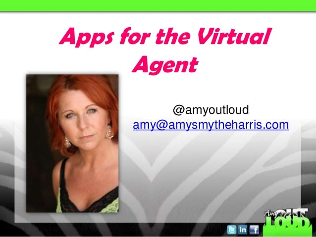 @amyoutloudamy@amysmytheharris.comApps for the VirtualAgent